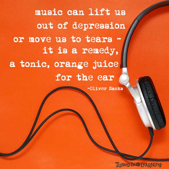 Music is Orange Juice for the Ear - Oliver Sacks Quote | Tuned in to Learning Blog