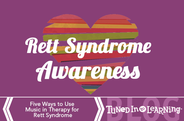 Rett Syndrome Awareness Month - Music Activities | Tuned in to Learning Blog