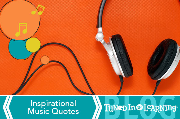 Inspirational Music Quotes Blog - Tuned in to Learning | Music for Special Education