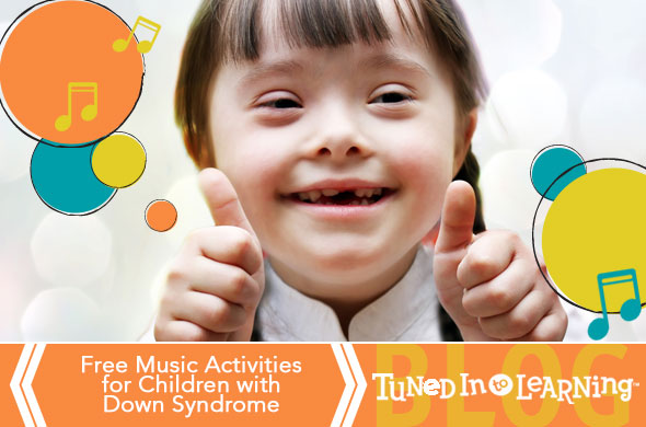 Music Activities Children for Children with Down Syndrome | Tuned in to Learning Blog